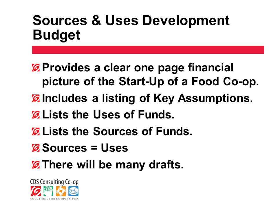 Sources & Uses Development Budget Provides a clear one page financial picture of the Start-Up of a Food Co-op.
