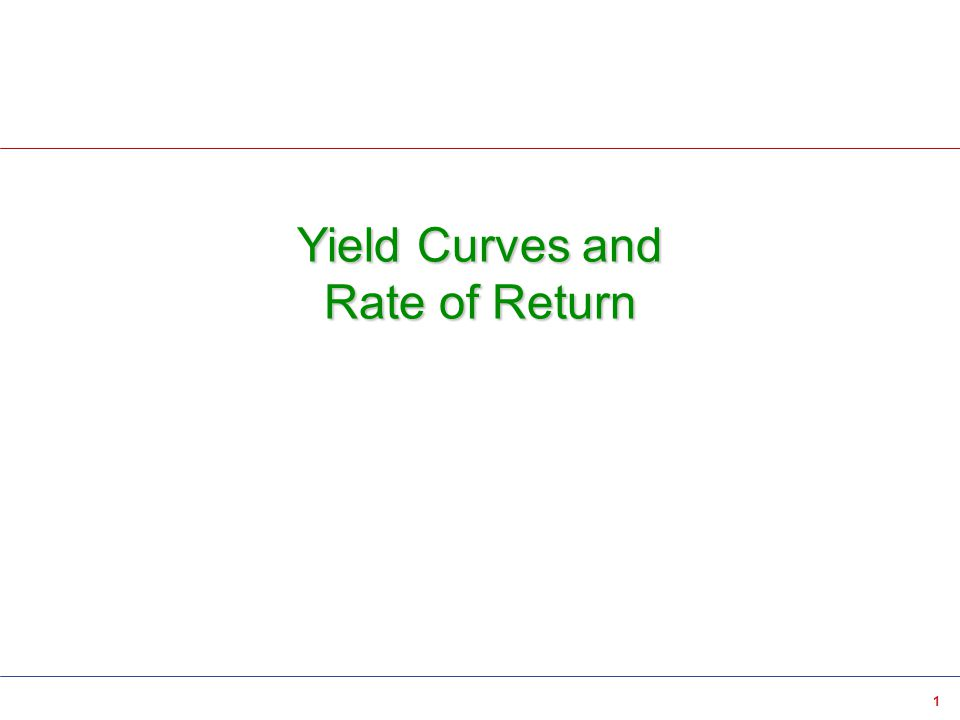 1 Yield Curves and Rate of Return