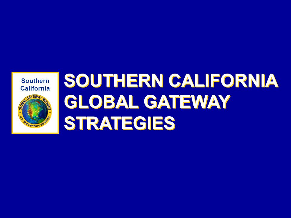SOUTHERN CALIFORNIA GLOBAL GATEWAY STRATEGIES Southern California