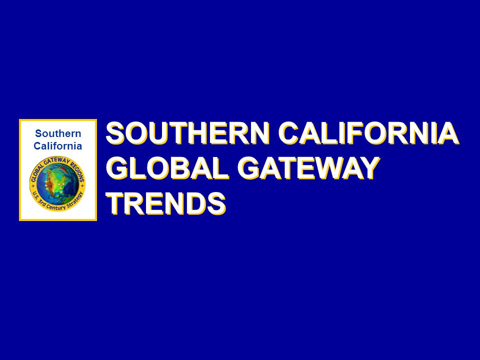 SOUTHERN CALIFORNIA GLOBAL GATEWAY TRENDS Southern California