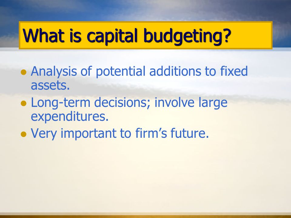 What is capital budgeting. Analysis of potential additions to fixed assets.