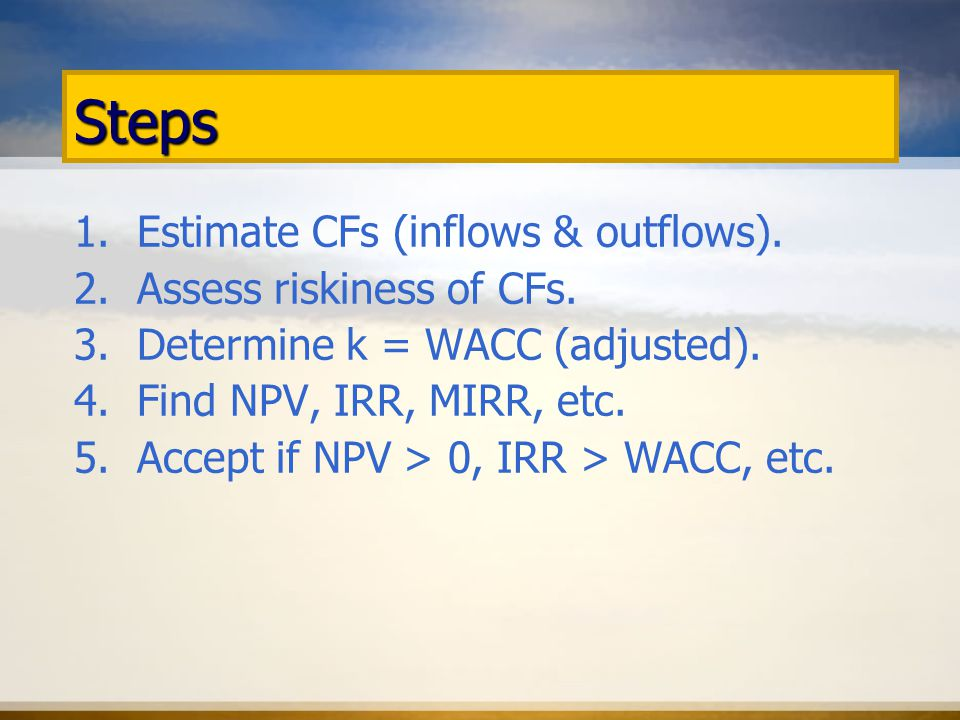 Steps 1. Estimate CFs (inflows & outflows). 2. Assess riskiness of CFs.