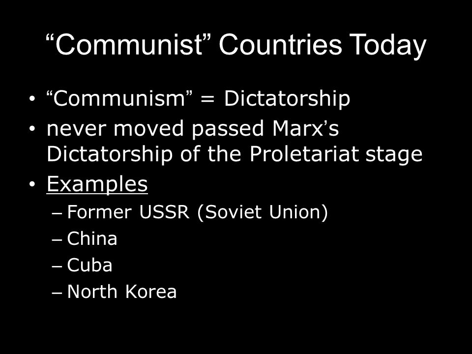 """""""Communist"""" Countries Today """"Communism"""" = Dictatorship never moved passed Marx's Dictatorship of the Proletariat stage Examples – Former USSR (Soviet"""