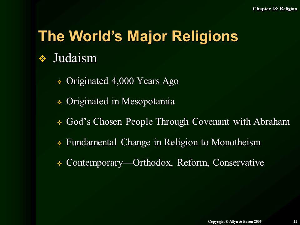 Chapter 18: Religion Copyright © Allyn & Bacon 200511  Judaism  Originated 4,000 Years Ago  Originated in Mesopotamia  God's Chosen People Through