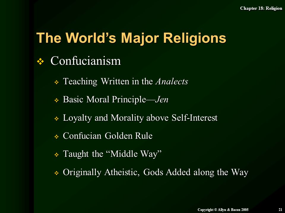 Chapter 18: Religion Copyright © Allyn & Bacon 200521  Confucianism  Teaching Written in the Analects  Basic Moral Principle—Jen  Loyalty and Mora