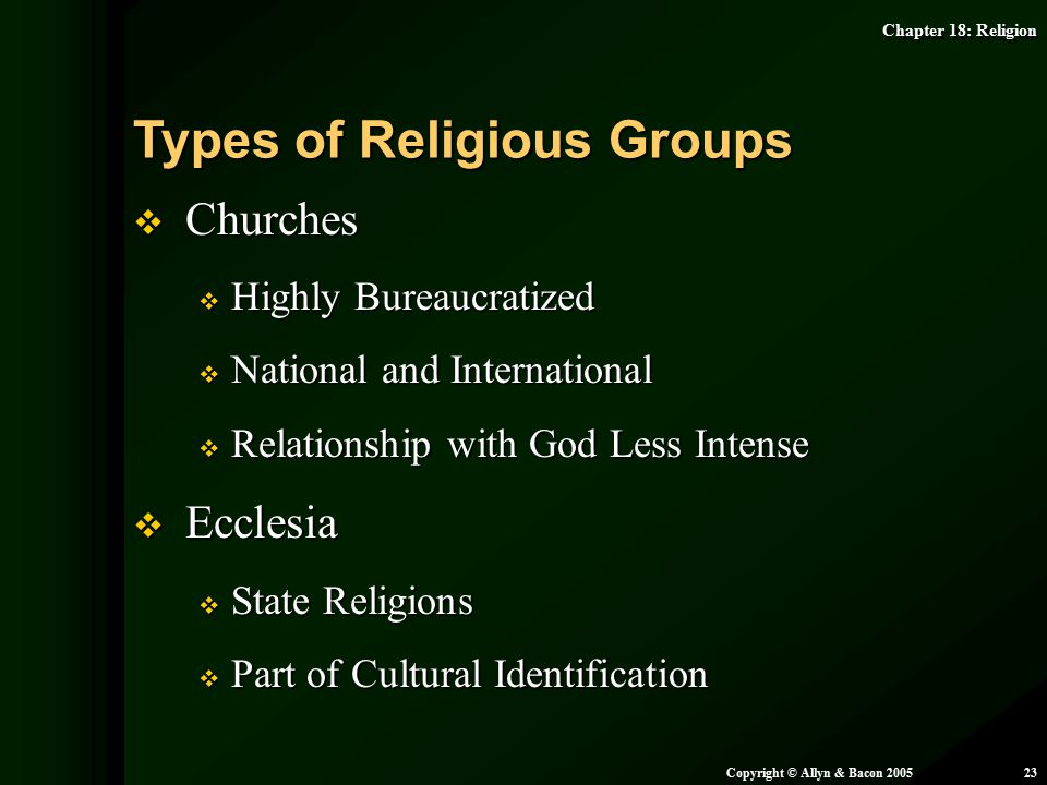 Chapter 18: Religion Copyright © Allyn & Bacon 200523  Churches  Highly Bureaucratized  National and International  Relationship with God Less Int
