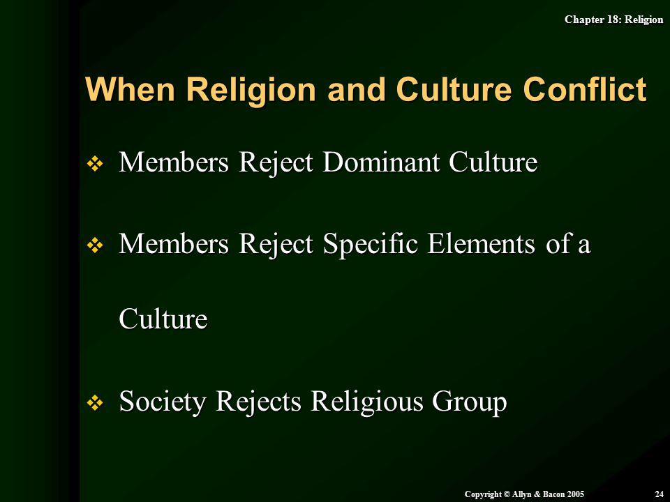 Chapter 18: Religion Copyright © Allyn & Bacon 200524  Members Reject Dominant Culture  Members Reject Specific Elements of a Culture  Society Reje