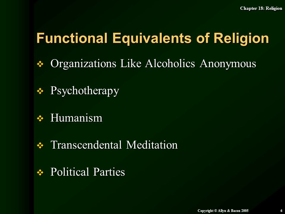 Chapter 18: Religion Copyright © Allyn & Bacon 20056  Organizations Like Alcoholics Anonymous  Psychotherapy  Humanism  Transcendental Meditation