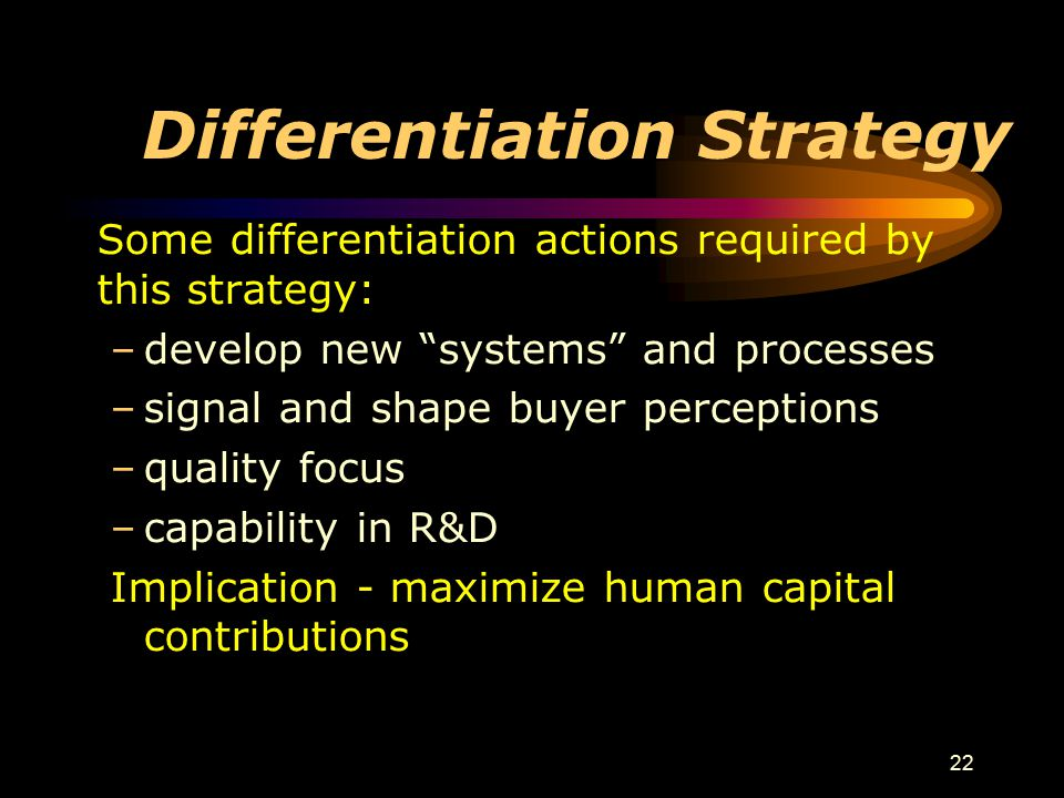 """22 Differentiation Strategy Some differentiation actions required by this strategy: –develop new """"systems"""" and processes –signal and shape buyer perce"""