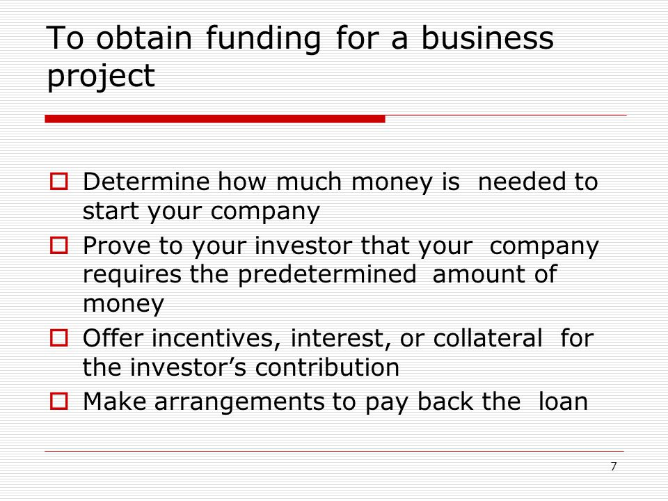 7 To obtain funding for a business project  Determine how much money is needed to start your company  Prove to your investor that your company requi