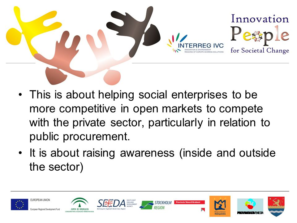 This is about helping social enterprises to be more competitive in open markets to compete with the private sector, particularly in relation to public procurement.