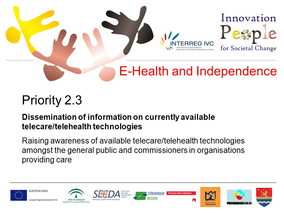 E-Health and Independence Priority 2.4 Encouraging and improving the take-up of technologies Improving the take-up of technology-supported health and care services by addressing one or more of the issues around poor take-up e.g.