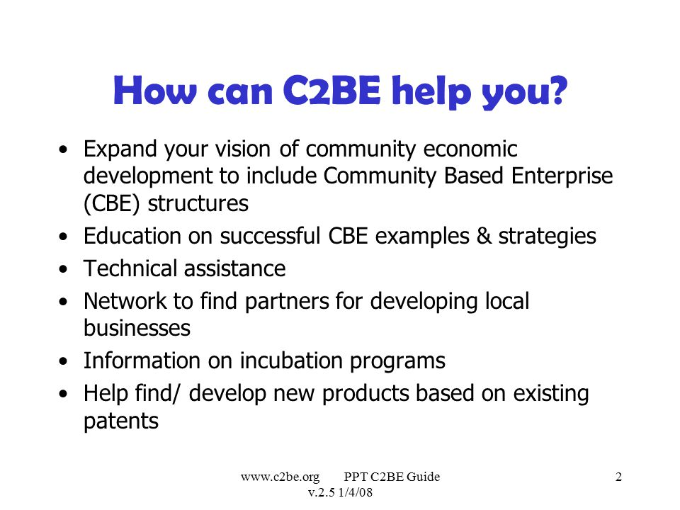 www.c2be.org PPT C2BE Guide v.2.5 1/4/08 3 What is a Community Based Enterprise (CBE).