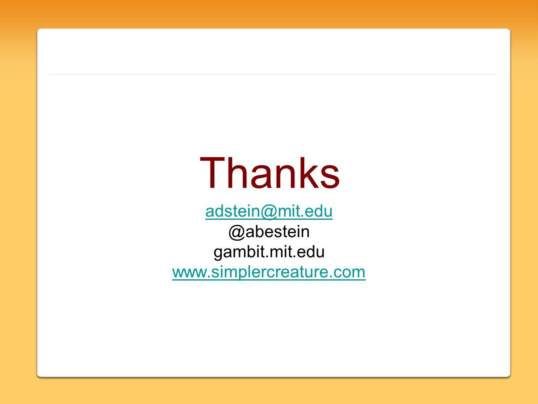 Thanks adstein@mit.edu @abestein gambit.mit.edu www.simplercreature.com