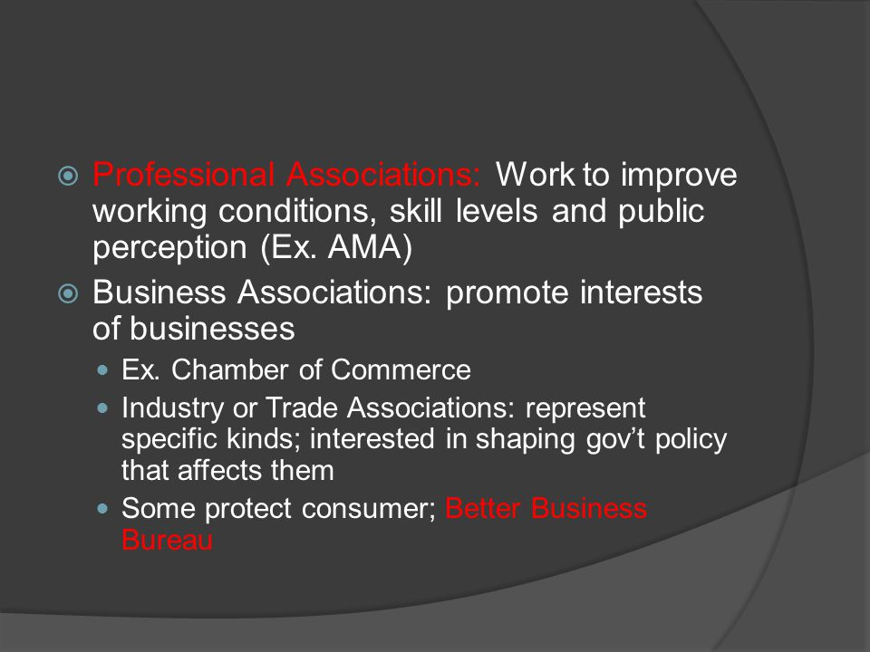  Professional Associations: Work to improve working conditions, skill levels and public perception (Ex.