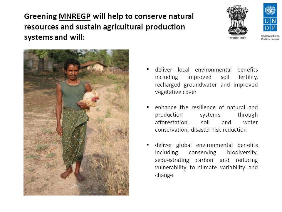MGNREGP can be greened by: preparing a perspective plan for every Gram Panchayat incorporating landscape and watershed based planning strengthening the capacities of Gram Panchayats to develop green proposals and monitor green results strengthening the capacities of block level officials to help implementing partners deliver green results developing an MGNREGS green index to monitor green impact incentivizing Gram Panchayats to reach the threshold level on the green index