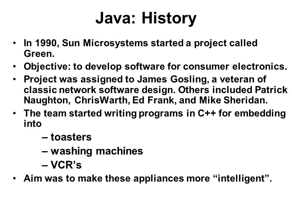 Java: History In 1990, Sun Microsystems started a project called Green.