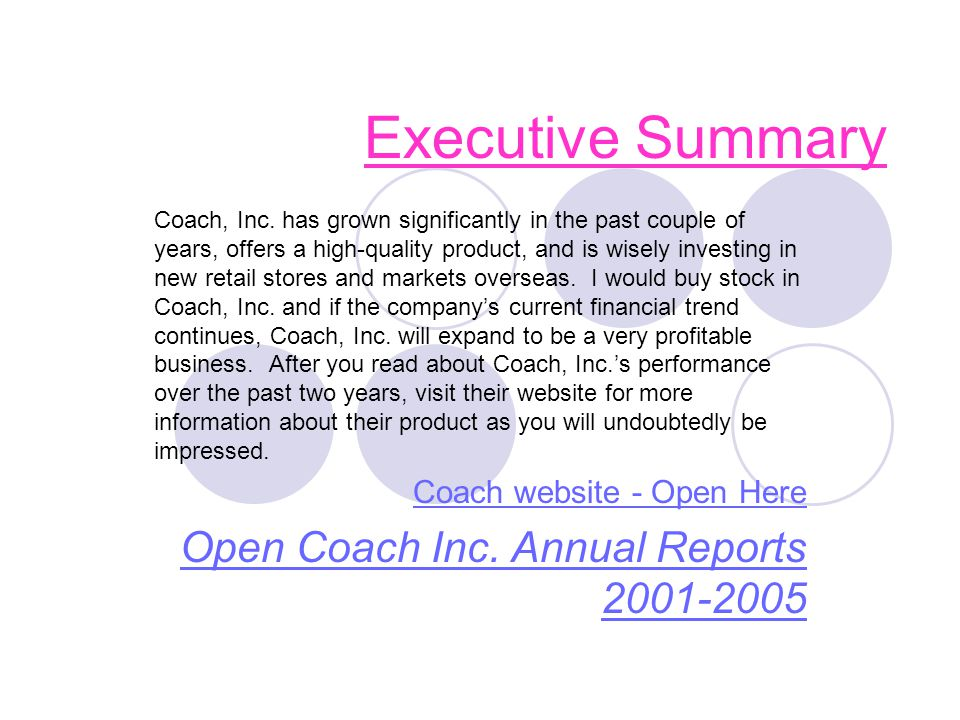 Executive Summary Coach, Inc. has grown significantly in the past couple of years, offers a high-quality product, and is wisely investing in new retai