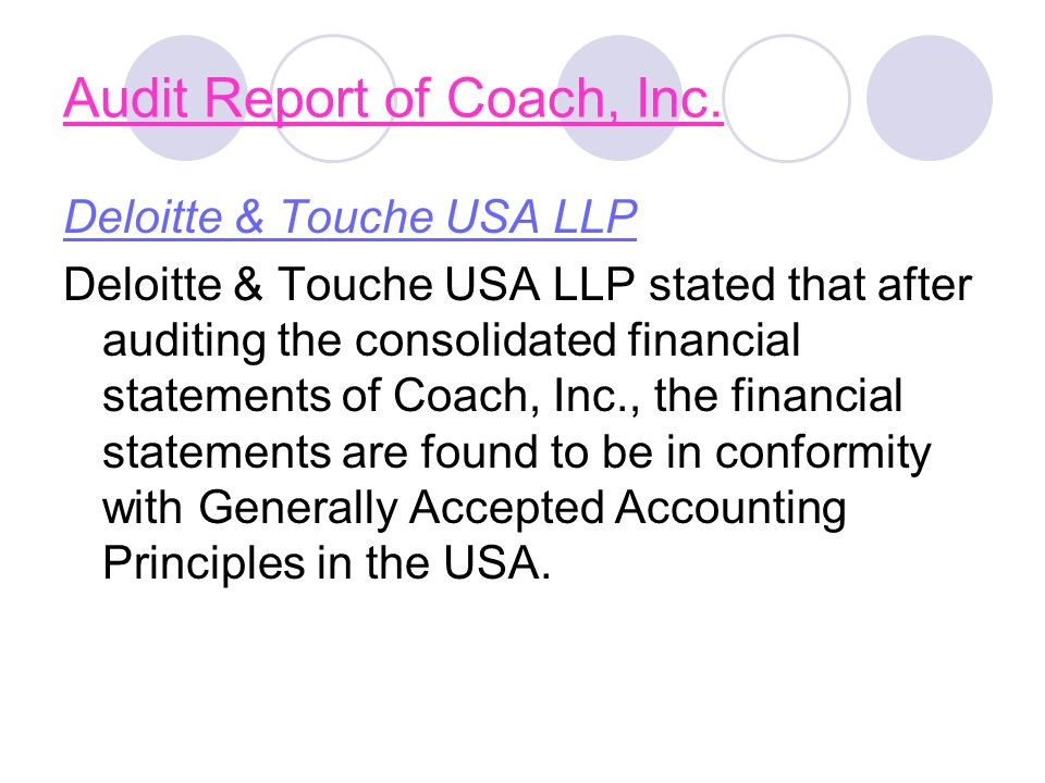 Audit Report of Coach, Inc. Deloitte & Touche USA LLP Deloitte & Touche USA LLP stated that after auditing the consolidated financial statements of Co