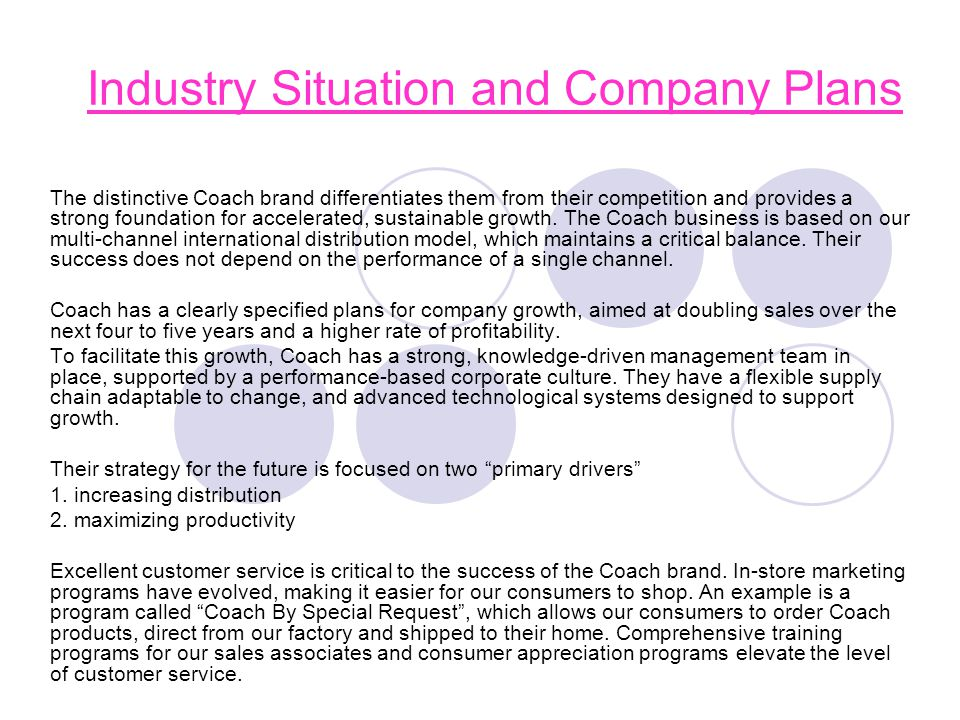 Industry Situation and Company Plans The distinctive Coach brand differentiates them from their competition and provides a strong foundation for accel