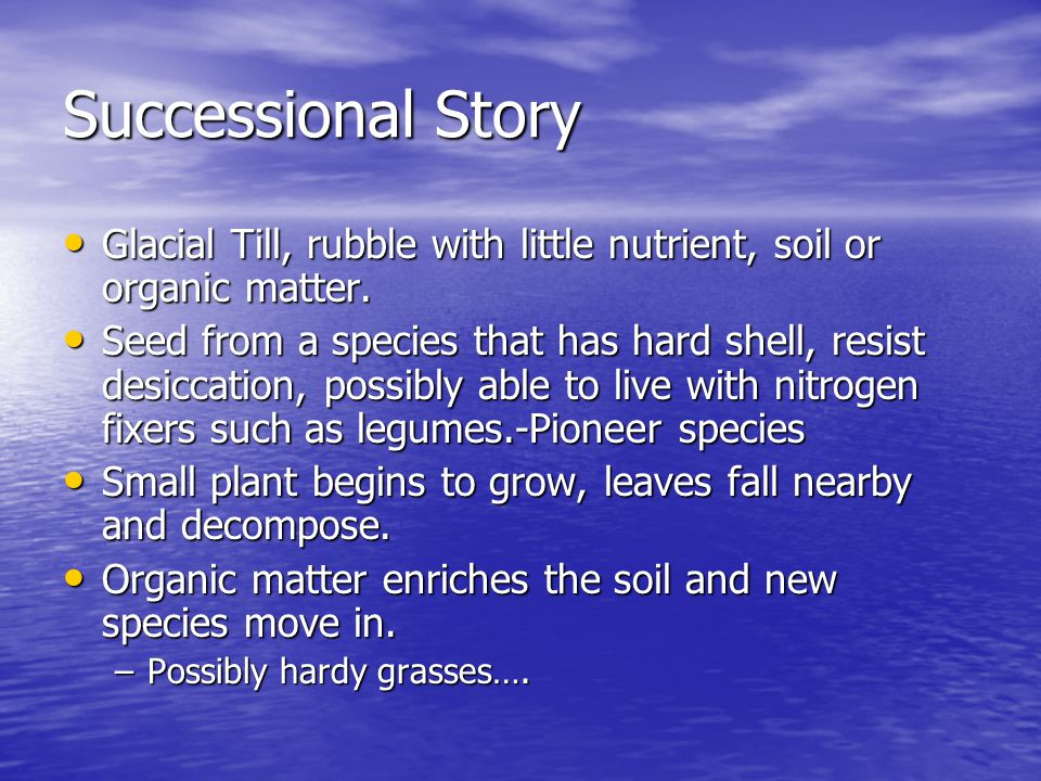 Successional Story Glacial Till, rubble with little nutrient, soil or organic matter.