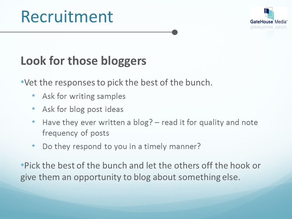 Recruitment Look for those bloggers Vet the responses to pick the best of the bunch.