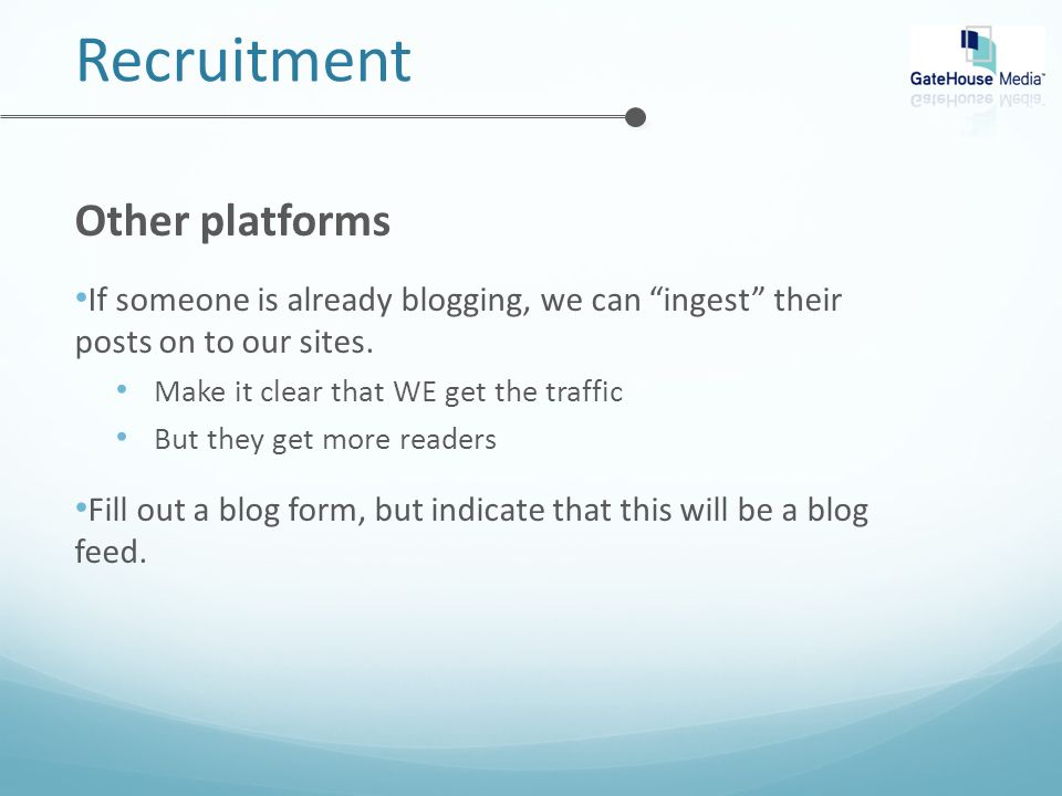 Recruitment Other platforms If someone is already blogging, we can ingest their posts on to our sites.