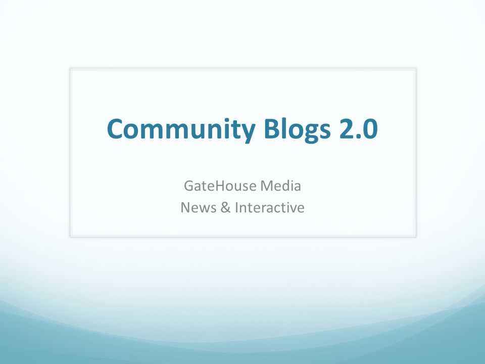 Community Blogs 2.0 GateHouse Media News & Interactive