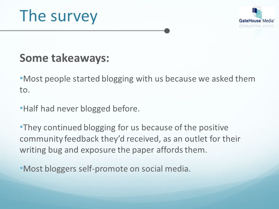 The survey Some takeaways: Most people started blogging with us because we asked them to.