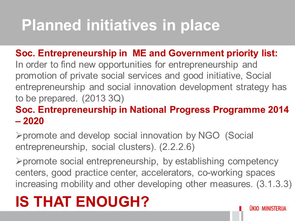 Planned initiatives in place Soc. Entrepreneurship in ME and Government priority list: In order to find new opportunities for entrepreneurship and pro