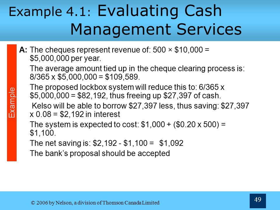 © 2006 by Nelson, a division of Thomson Canada Limited 48 Example 4.1: Evaluating Cash Management Services Q:Kelso Systems Inc.