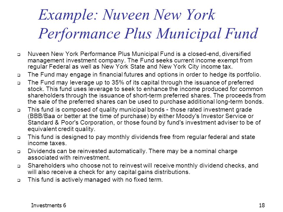 Investments 618 Example: Nuveen New York Performance Plus Municipal Fund  Nuveen New York Performance Plus Municipal Fund is a closed-end, diversified management investment company.