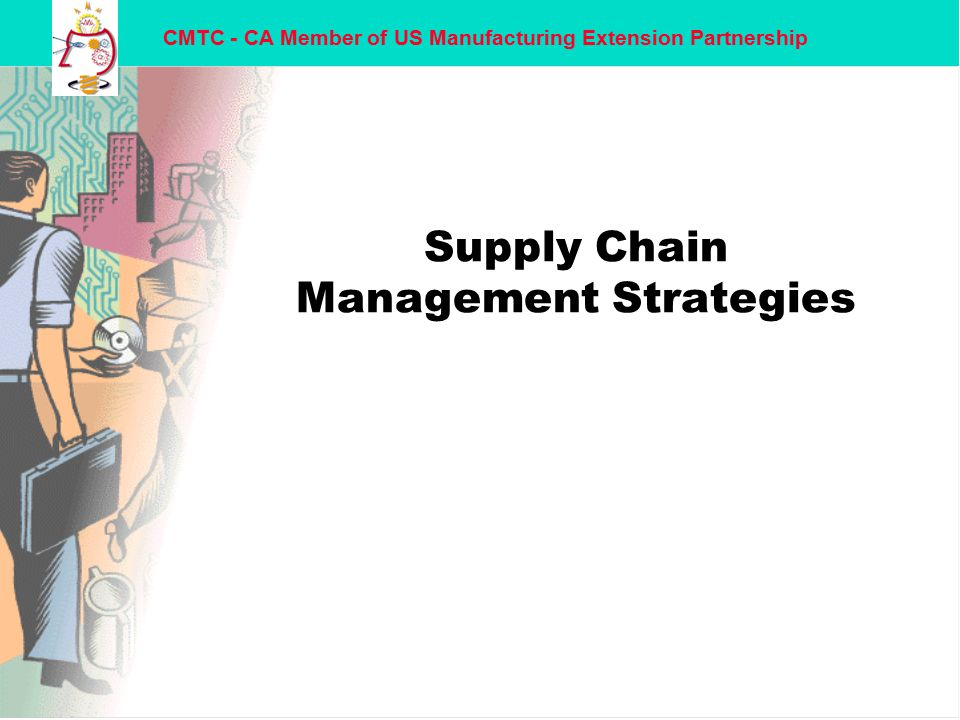 CMTC - CA Member of US Manufacturing Extension Partnership What is Supply-Chain Management.