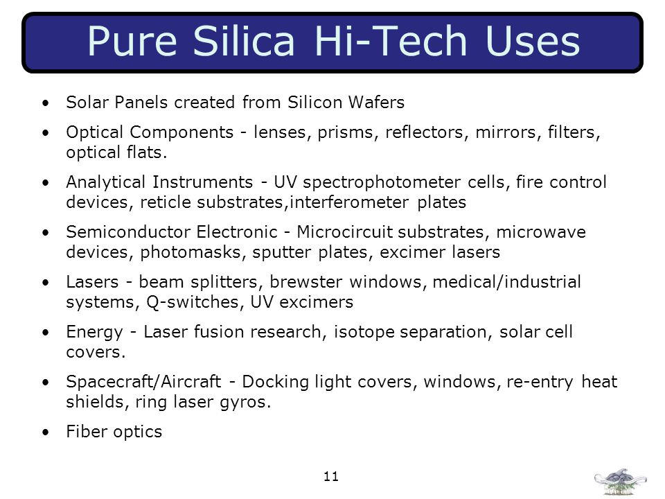 11 Pure Silica Hi-Tech Uses Solar Panels created from Silicon Wafers Optical Components - lenses, prisms, reflectors, mirrors, filters, optical flats.
