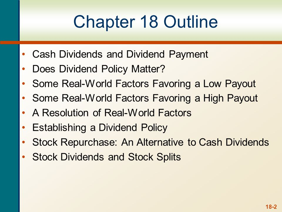 18-2 Chapter 18 Outline Cash Dividends and Dividend Payment Does Dividend Policy Matter.