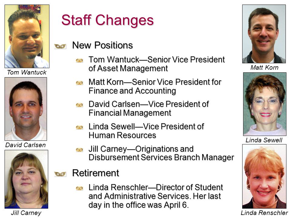 Staff Changes New Positions Tom Wantuck—Senior Vice President of Asset Management Matt Korn—Senior Vice President for Finance and Accounting David Car