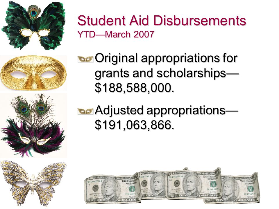 Student Aid Disbursements YTD—March 2007 Original appropriations for grants and scholarships— $188,588,000. Adjusted appropriations— $191,063,866.