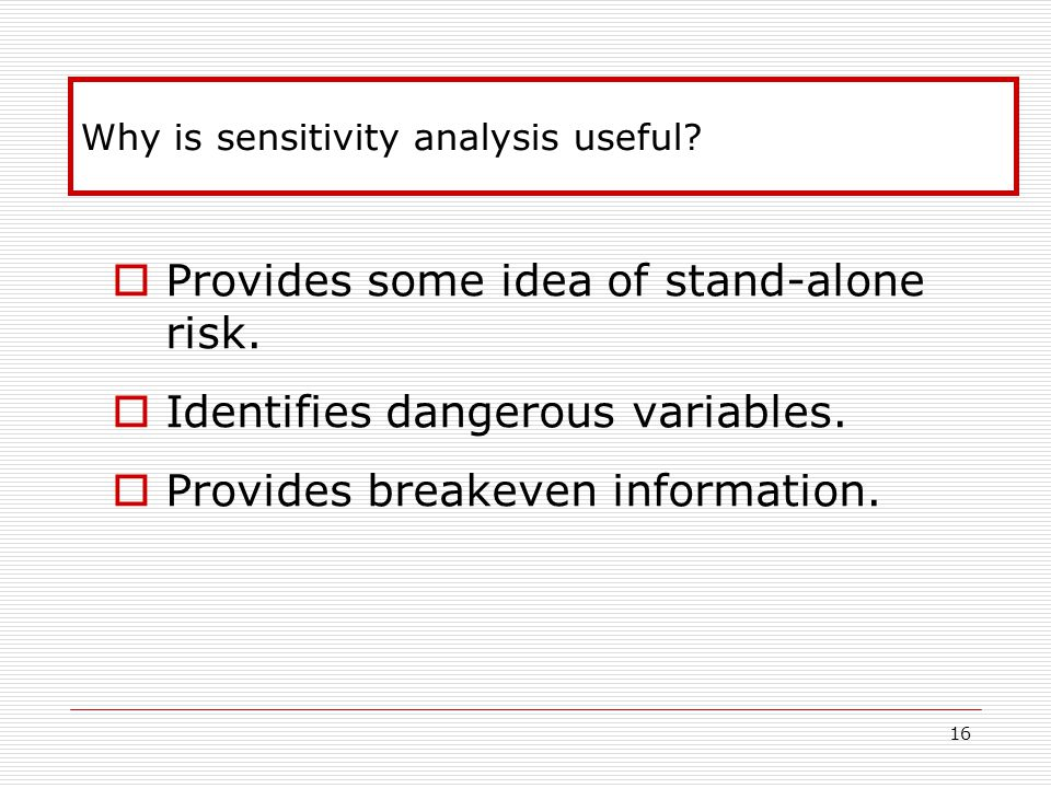 16 Why is sensitivity analysis useful.  Provides some idea of stand-alone risk.