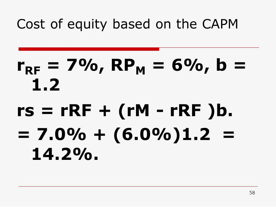 58 Cost of equity based on the CAPM r RF = 7%, RP M = 6%, b = 1.2 rs = rRF + (rM - rRF )b.