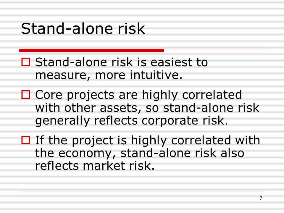 7 Stand-alone risk  Stand-alone risk is easiest to measure, more intuitive.