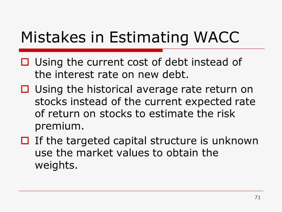 71 Mistakes in Estimating WACC  Using the current cost of debt instead of the interest rate on new debt.