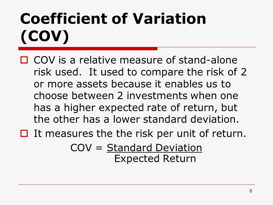 8 Coefficient of Variation (COV)  COV is a relative measure of stand-alone risk used.
