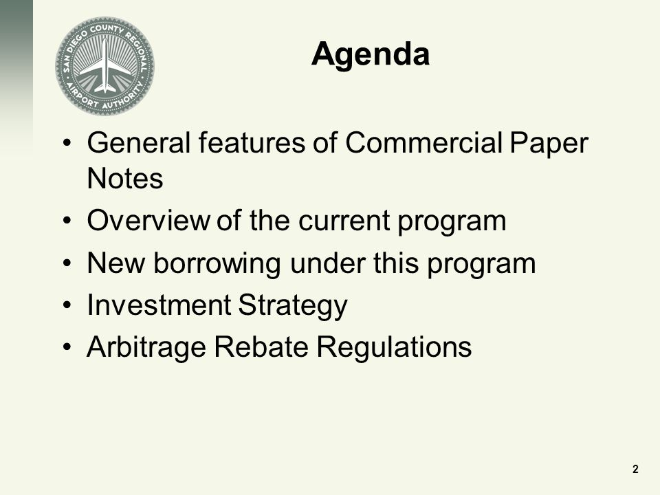 Agenda General features of Commercial Paper Notes Overview of the current program New borrowing under this program Investment Strategy Arbitrage Rebate Regulations 2