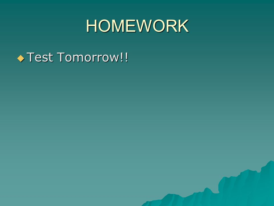 HOMEWORK  Test Tomorrow!!