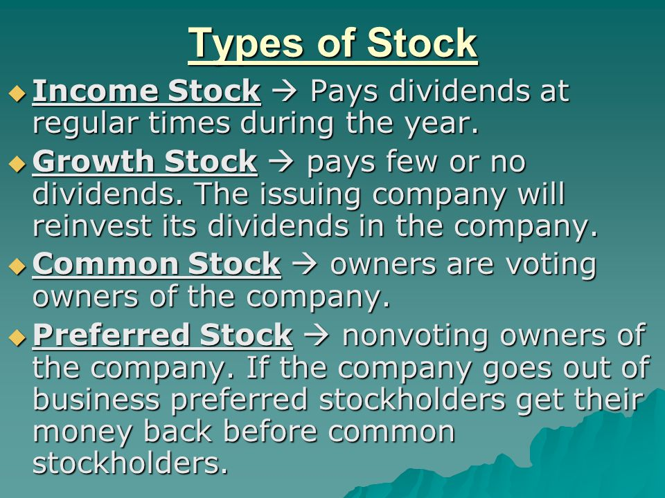 Types of Stock  Income Stock  Pays dividends at regular times during the year.