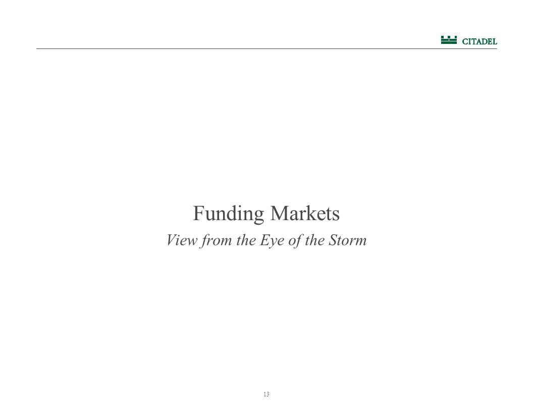 13 Funding Markets View from the Eye of the Storm