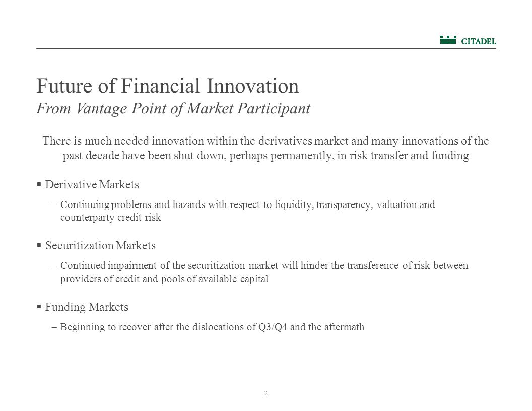 2 Future of Financial Innovation There is much needed innovation within the derivatives market and many innovations of the past decade have been shut
