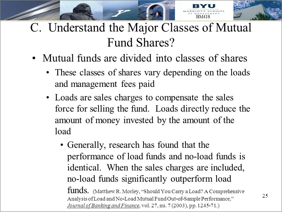 25 C. Understand the Major Classes of Mutual Fund Shares? Mutual funds are divided into classes of shares These classes of shares vary depending on th