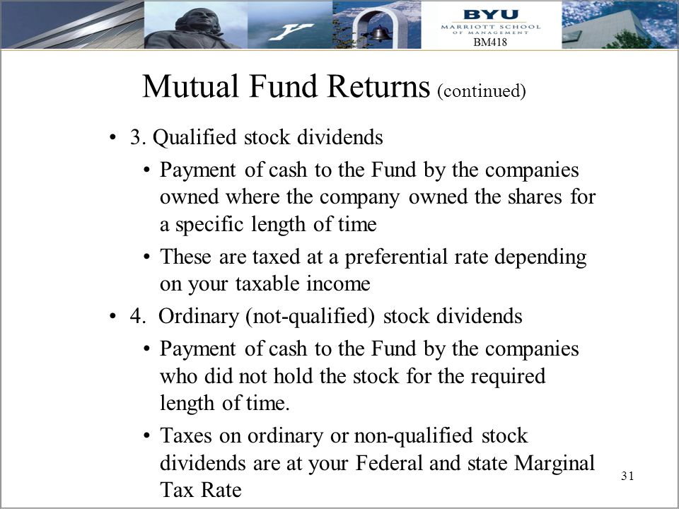 31 Mutual Fund Returns (continued) 3. Qualified stock dividends Payment of cash to the Fund by the companies owned where the company owned the shares