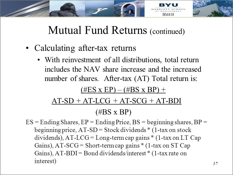 37 Mutual Fund Returns (continued) Calculating after-tax returns With reinvestment of all distributions, total return includes the NAV share increase
